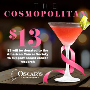 Oscar's will donate $3 to ACS for every cosmopolitan cocktail sold