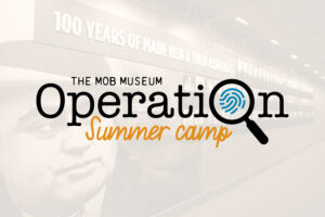 "The Mob Museum ""Operation Summer Camp"""